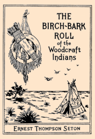 Сетон-Томпсон, Эрнест The Birch-bark Roll of the Woodcraft Indians